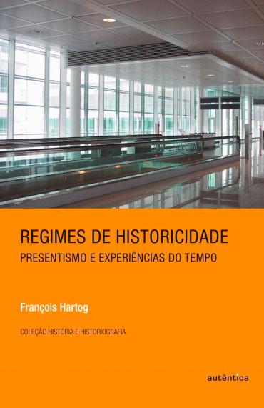 Regimes de historicidade - Presentismo e experiências do tempo