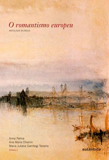 O romantismo europeu - Antologia bilíngue