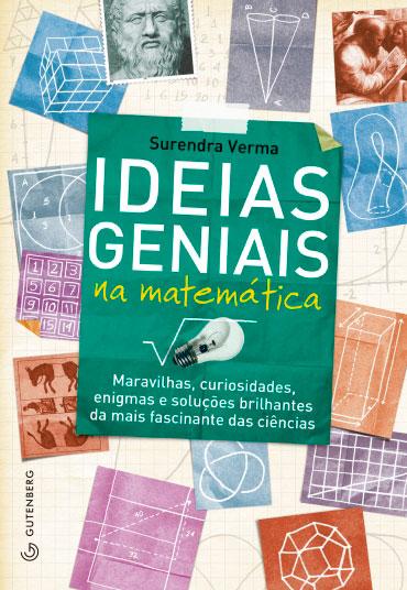 Ideias geniais na matemática - Maravilhas, curiosidade, enigmas e soluções brilhantes da mais fascinante das ciências