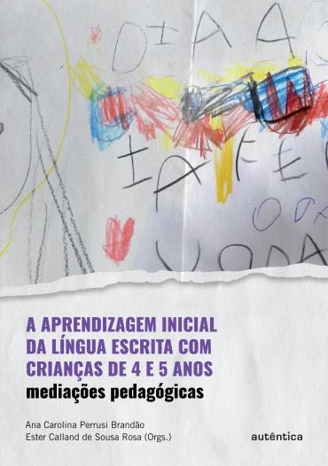A aprendizagem inicial da língua escrita com crianças de 4 e 5 anos