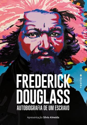 Frederick Douglass: Autobiografia de um escravo (Apresentação Silvio Almeida)