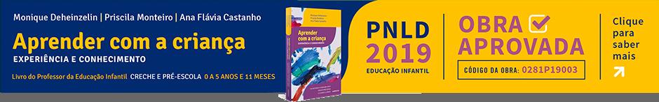 PNLD 2019. Educação infantil. Aprender com a criança. Obra Aprovada.
