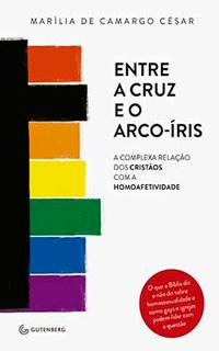 Entre a cruz e o arco-íris - A complexa relação dos cristãos com a homoafetividade